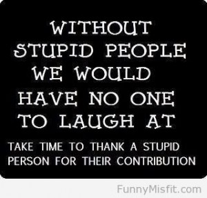 Thanks for stupid people!