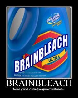 Brain Bleach - takes away the dumb