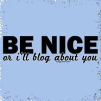 Be nice or I will blog about you!