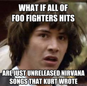 Foo Fighters is the worst band name ever - and they use all of Nirvana's fame.
