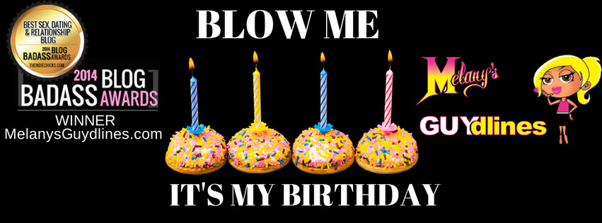 Melanysguydlines blow me its my birthday