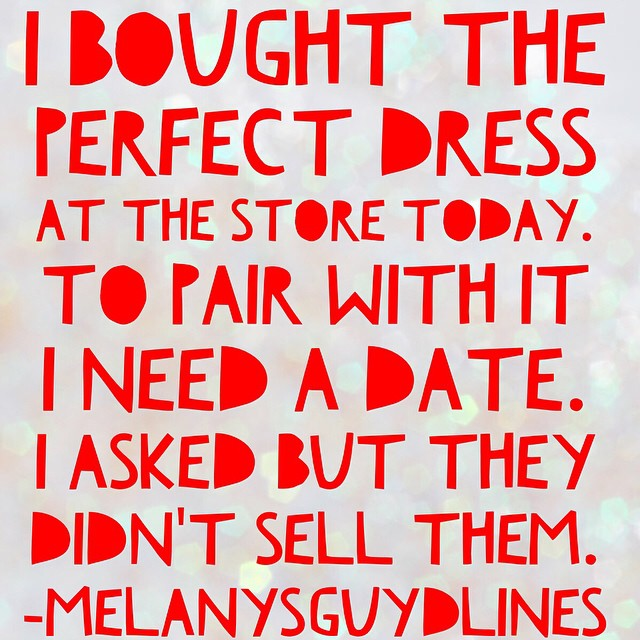 Why People Like memes III: I bought a perfect dress at the store today. To pair with it I need a date. I asked but the didnt sell them there.