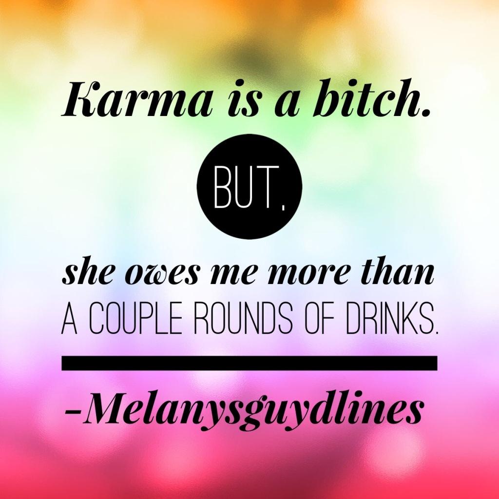 Karma is a bitch