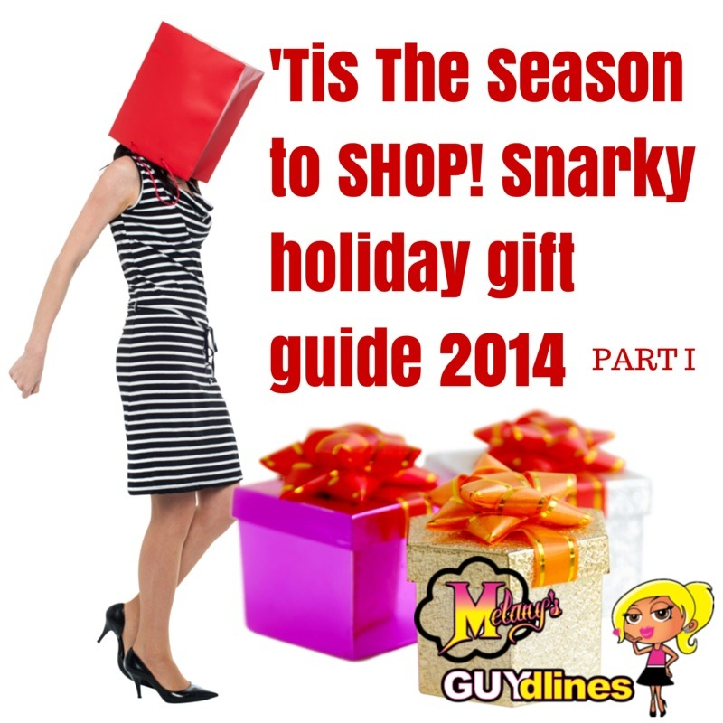 Tis th Season to shop: Snarky Holiday Gift guide 2014
