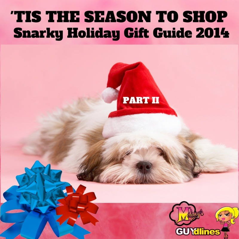 Tis the season to shop! Snarky holiday gift guide 2014 PART II