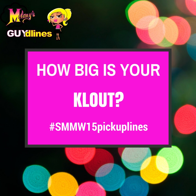 How big is your Klout? #smmw15pickuplines15
