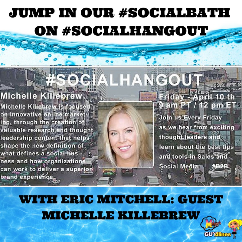 Jump In Our #SocialBath On #SocialHangout With Eric Mitchell: Guest Michelle Killebrew