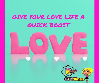 GIVE YOUR LOVE LIFE A QUICK BOOST