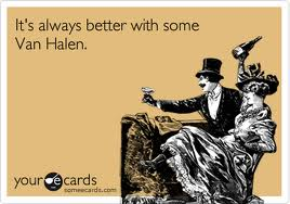 It is always better with Van Halen