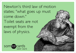 Newton knew better than to leave the toilet seat up