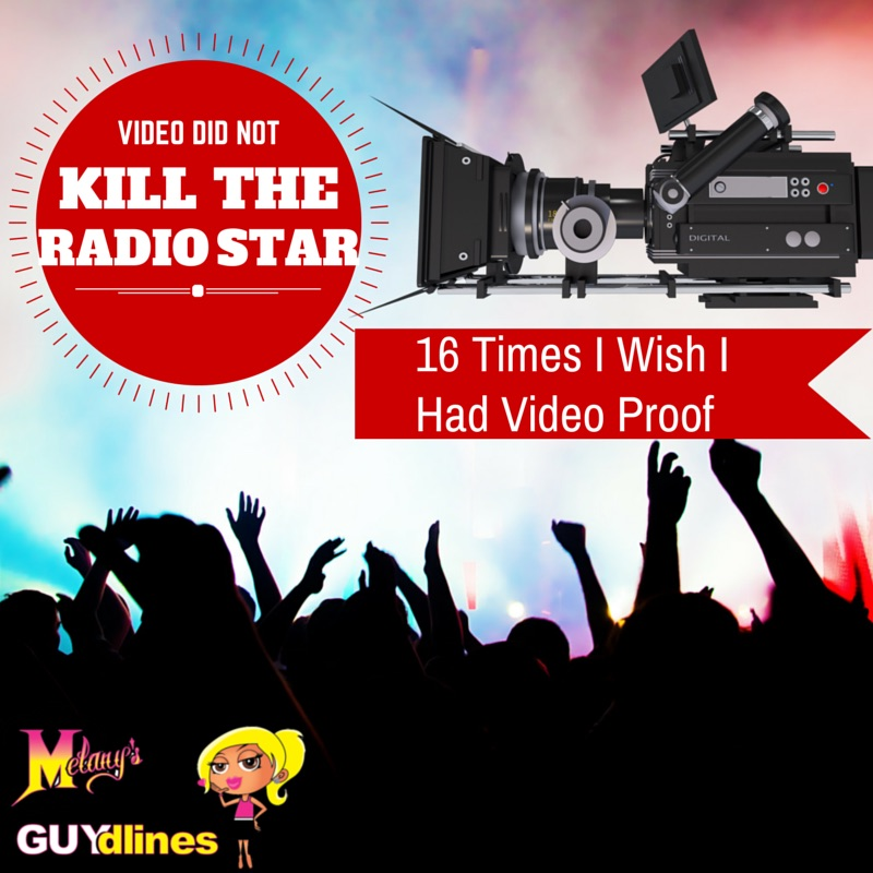 Video Did Not Kill The Radio Star: 16 Times I Wish I Had Video Proof